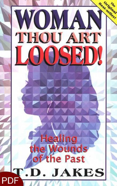 Woman thou art loosed! Healing the wounds of the past (e-book-pdf.