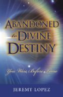 CAbandoned to Divine Destiny: You Were Before Time (book) by Jeremy Lopez - Click To Enlarge