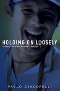 CCHRISTMAS SALE: Holding on Loosely (book) by Pablo Giacopelli - Click To Enlarge