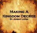 Making A Kingdom Decree (teaching CD) by Jeremy Lopez