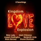 Kingdom Love Explosion (8 Teachings on 10 CDs - Set) by Brian Lake, Mark Chironna, Joseph Garlington, Benjamin Arde, Brian Kenney, and Shawn Donham