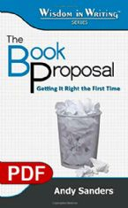 The Book Proposal: Getting It Right the First Time (The Wisdom in Writing Series E-book PDF) by Andy Sanders