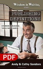 Publishing Definitions: Common Publishing Terms Made Simple (The Wisdom in Writing Series E-book PDF) by Andy Sanders and Cathy Sanders