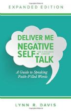 Deliver Me from Negative Self-Talk, Expanded Edition: A Guide to Speaking Faith-Filled Words (Book) by Lynn Davis