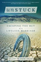 Unstuck: Escaping the Rut of a Lifeless Marriage (Book) by Barry Ham
