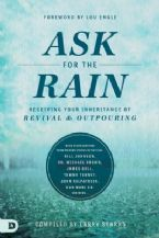 Ask for the Rain: Receiving Your Inheritance of Revival and Outpouring (book) by Larry Sparks