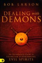 Dealing With Demons: An Introductory Guide to Exorcism and Discerning Evil Spirits (book) by Bob Larson