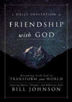 A Daily Invitation to Friendship with God: Dreaming with God to Transform Your World (Hardcover book) by Bill Johnson