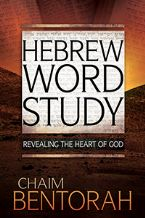 Hebrew Word Study: Revealing The Heart Of God (book) by Chaim Bentorah