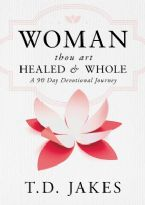 Woman, Thou Art Healed and Whole: A 90 Day Devotional Journey (Book) by T D Jakes