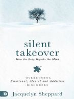 Silent Takeover: Overcoming Emotional, Mental and Addictive Behaviors (Book) by Jacquelyn Sheppard