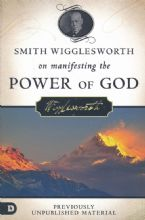 Smith Wigglesworth on Manifesting the Power of God: Walking in God's Anointing Every Day of the Year (Book) by Smith Wigglesworth