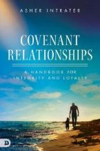 Covenant Relationships: A Handbook for Integrity and Loyalty  (Book) by Asher Intrater