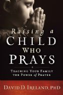 CRaising a Child Who Prays (book) by David Ireland - Click To Enlarge