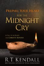 Prepare Your Heart for the Midnight Cry (book) by R. T. Kendall