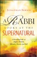 CA Rabbi Looks at the Supernatural A Revealing Look at Angels, Demons, Miracles, Heaven and Hell (book) by Jonathan Bernis - Click To Enlarge