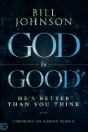 CGod Is Good: He's Better Than You Think (book) by: Bill Johnson - Click To Enlarge