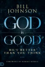 God Is Good: He's Better Than You Think (book) by: Bill Johnson