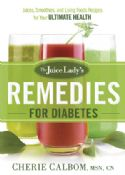 CJuice Lady's Remedies For Diabetes Juices, Smoothies, And Living Foods Recipes For Your Ultimate Health (book) by Cherie Calbom - Click To Enlarge