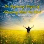 The Beginning Stages of Attracting What You Want (Teaching CD) by Jeremy Lopez
