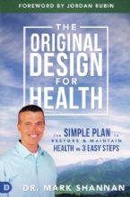 The Original Design for Health: Discover the 4 Secrets By: Dr. Mark Shannan