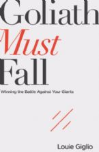 Goliath Must Fall Winning The Battle Against Your Giants(book) by Louie Giglio