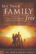 CSet Your Family Free: Breaking Satan's Assignments Against Your Household By: Bob & Lara Larson - Click To Enlarge