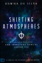 Shifting Atmospheres: Discerning & Displacing the Spiritual Forces Around You(Book) By: Dawna DeSilva