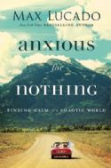 CAnxious For Nothing Finding Calm In A Chaotic World(Book) by Max Lucado - Click To Enlarge