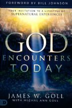 God Encounters Today: Your Invitation to a Lifestyle of Supernatural Experiences(Book) by James W. Goll