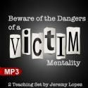 CBeware of the Dangers of a Victim Mentality (2 MP3 Teaching Download Series) by Jeremy Lopez - Click To Enlarge