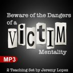 Beware of the Dangers of a Victim Mentality (2 MP3 Teaching Download Series) by Jeremy Lopez