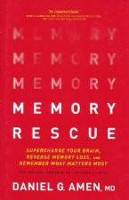 Memory Rescue: Supercharge Your Brain, Reverse Memory Loss, and Remember What Matters Most(book) by Dr. Daniel G. Amen