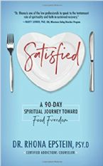 Satisfied: A 90-Day Spiritual Journey Toward Food Freedom(book)by Dr. Rhona Epstein, PSY.D
