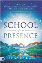School of the Presence: Walking in Power, Intimacy, and Authority on Earth as it is in Heaven (Book) by Kynan Bridges