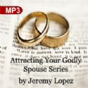 CAttracting Your Godly Spouse Series (2 MP3 Teaching Downloads) by Jeremy Lopez - Click To Enlarge