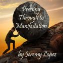 CPressing Through to Manifestation (CD) by Jeremy Lopez - Click To Enlarge