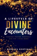 CA Lifestyle of Divine Encounters: Through Prayer, Prophecy, and the Living Word (book) by Patricia Bootsma - Click To Enlarge