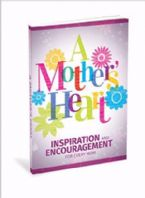 Mother's Heart Inspiration And Encouragement For Every Mom