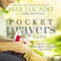 CPocket Prayers For Dads 40 Simple Prayers That Bring Strength And Faith (Book) by Max Lucado - Click To Enlarge