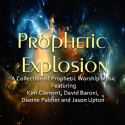 CProphetic Explosion (MP3 Worship Music) By Jason Upton, Kim Clements, David Baroni, and Dianne Palmer - Click To Enlarge