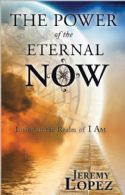 CThe Power of the Eternal Now (book) by Jeremy Lopez - Click To Enlarge