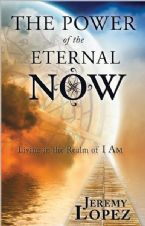 The Power of the Eternal Now (book) by Jeremy Lopez