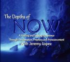 The Depths of Now (Soaking Music with Prophecies and Proclamations CD) by Identity Network and Jeremy Lopez