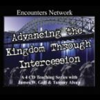 Advancing the Kingdom Through Intercession (4 Teaching CD set) by James Goll and Tammy Alsup