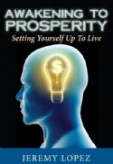 CAwakening to Prosperity: Setting Yourself Up To Live (book) by Jeremy Lopez - Click To Enlarge