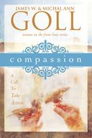 Compassion: A Call To Take Action (book) by James Goll and Michal Ann Goll