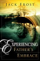Experiencing Fathers Embrace (book) by Jack Frost