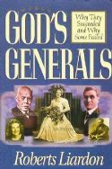 CGod's Generals 1 : Why They Succeeded and Why Some Fail (book) by Roberts Liardon - Click To Enlarge