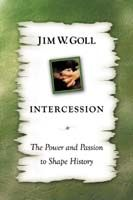 Intercession: The Power and Passion to Shape History (book) by James Goll